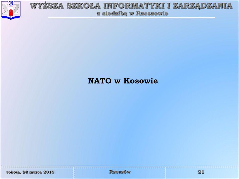 WYŻSZA SZKOŁA INFORMATYKI I ZARZĄDZANIA z siedzibą w Rzeszowie 21 sobota, 28 marca 2015sobota, 28 marca 2015sobota, 28 marca 2015sobota, 28 marca 2015 Rzeszów NATO w Kosowie