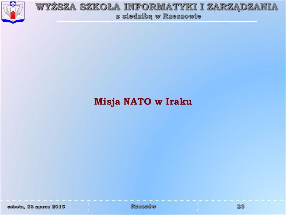 WYŻSZA SZKOŁA INFORMATYKI I ZARZĄDZANIA z siedzibą w Rzeszowie 23 sobota, 28 marca 2015sobota, 28 marca 2015sobota, 28 marca 2015sobota, 28 marca 2015 Rzeszów Misja NATO w Iraku