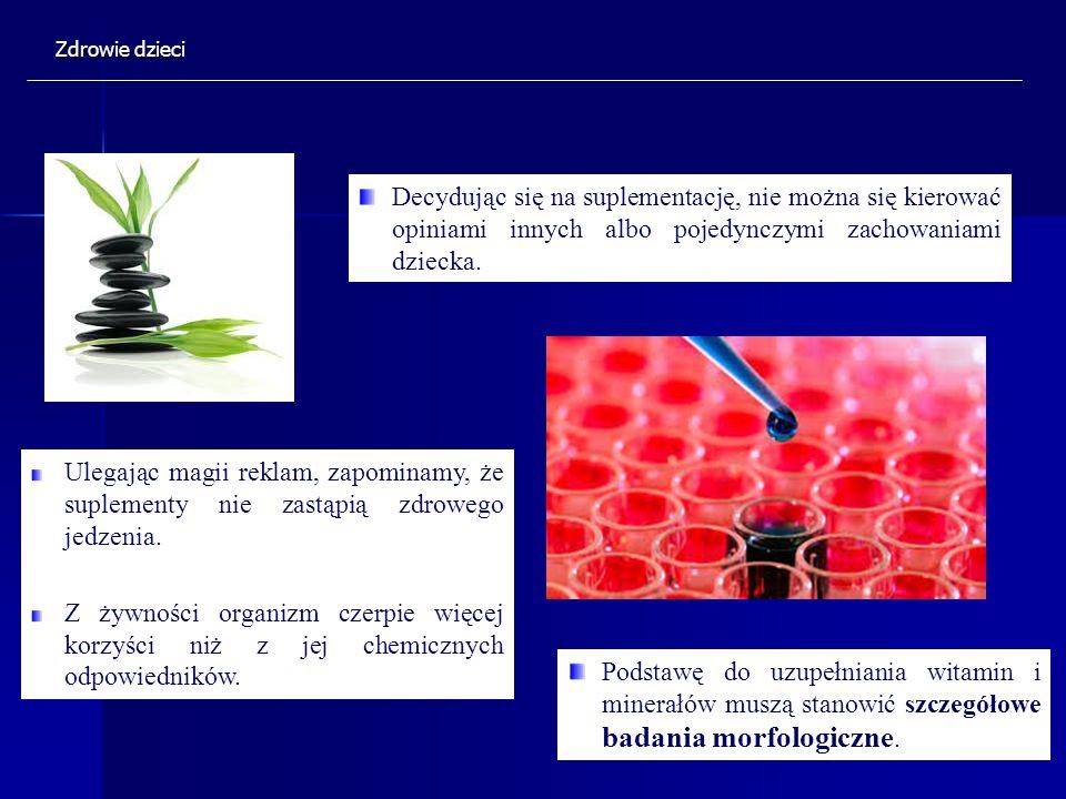 Podstawę do uzupełniania witamin i minerałów muszą stanowić szczegółowe badania morfologiczne. Decydując się na suplementację, nie można się kierować