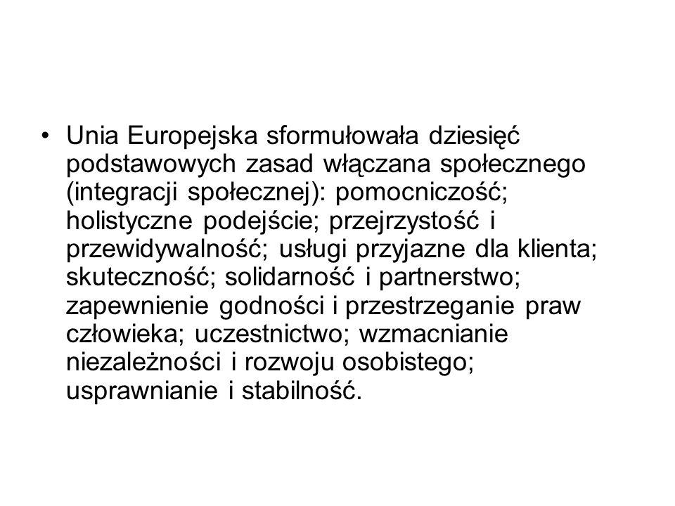 Unia Europejska sformułowała dziesięć podstawowych zasad włączana społecznego (integracji społecznej): pomocniczość; holistyczne podejście; przejrzyst