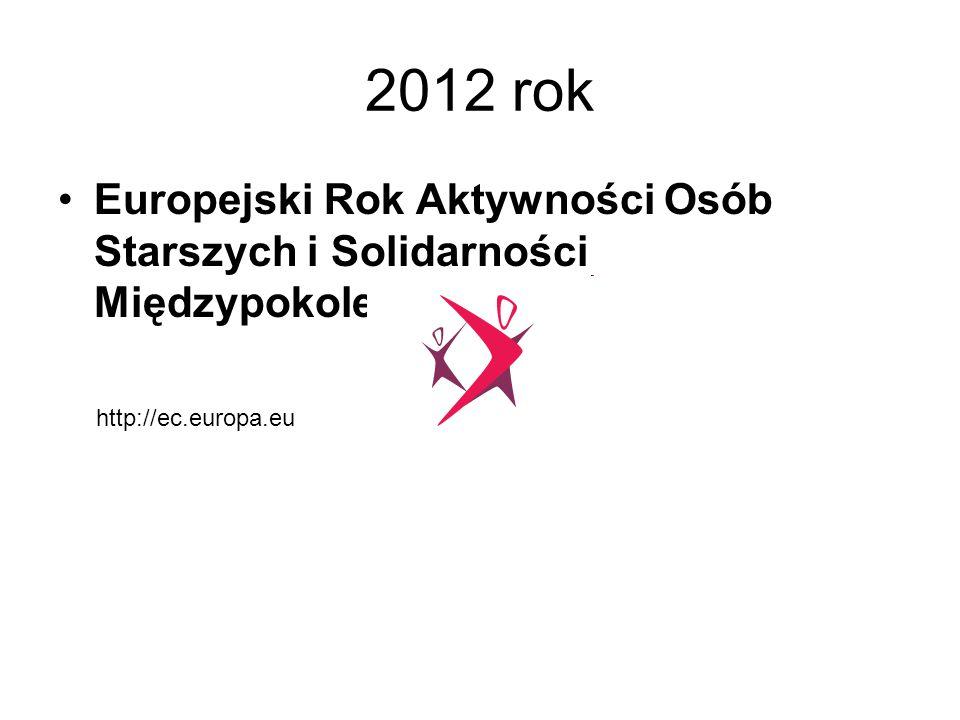 2012 rok Europejski Rok Aktywności Osób Starszych i Solidarności Międzypokoleniowej http://ec.europa.eu