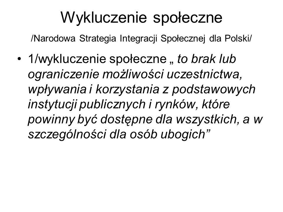 """Wykluczenie społeczne /Narodowa Strategia Integracji Społecznej dla Polski/ 1/wykluczenie społeczne """" to brak lub ograniczenie możliwości uczestnictwa"""