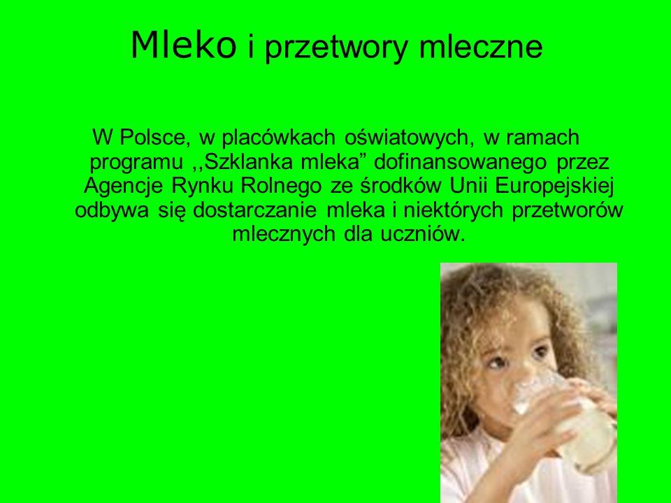 """Mleko i przetwory mleczne W Polsce, w placówkach oświatowych, w ramach programu,,Szklanka mleka"""" dofinansowanego przez Agencje Rynku Rolnego ze środkó"""