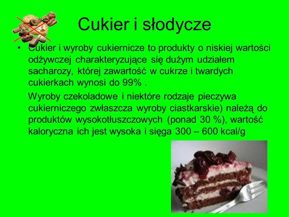 Cukier i słodycze Cukier i wyroby cukiernicze to produkty o niskiej wartości odżywczej charakteryzujące się dużym udziałem sacharozy, której zawartość