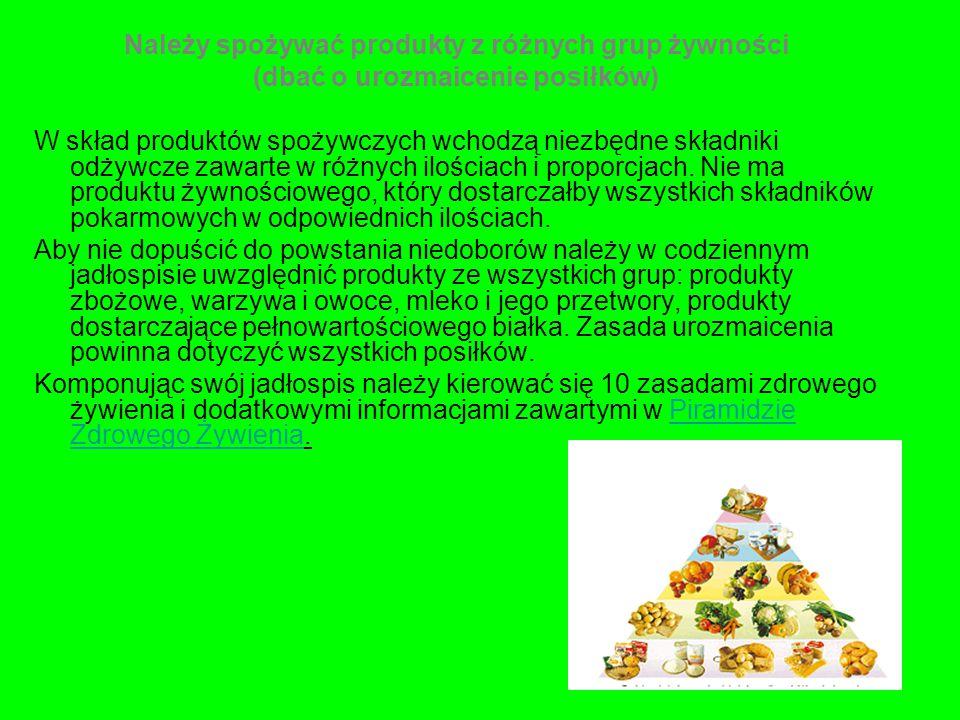 Należy spożywać produkty z różnych grup żywności (dbać o urozmaicenie posiłków) W skład produktów spożywczych wchodzą niezbędne składniki odżywcze zaw