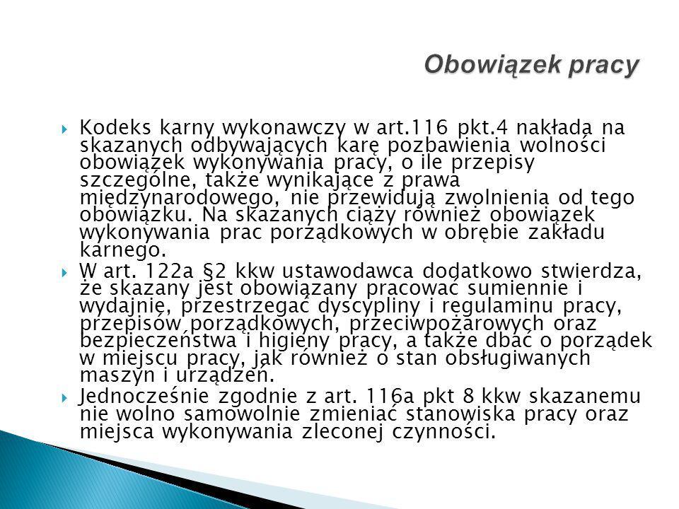  Kodeks karny wykonawczy w art.116 pkt.4 nakłada na skazanych odbywających karę pozbawienia wolności obowiązek wykonywania pracy, o ile przepisy szcz