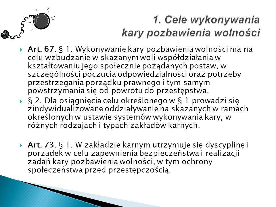  Art. 67. § 1. Wykonywanie kary pozbawienia wolności ma na celu wzbudzanie w skazanym woli współdziałania w kształtowaniu jego społecznie pożądanych