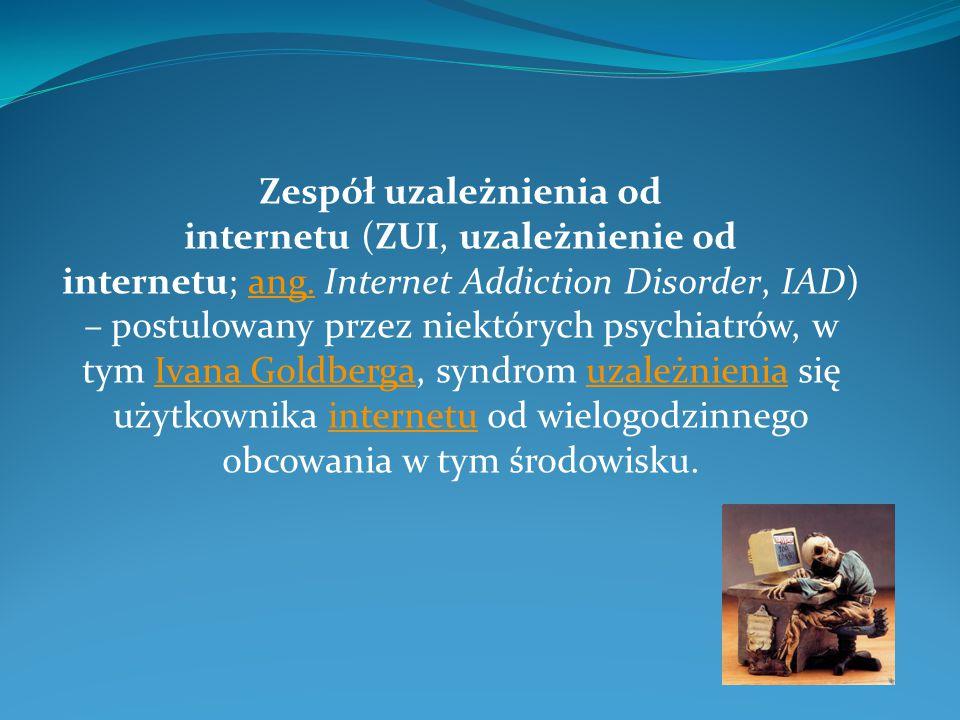 Zespół uzależnienia od internetu (ZUI, uzależnienie od internetu; ang. Internet Addiction Disorder, IAD) – postulowany przez niektórych psychiatrów, w