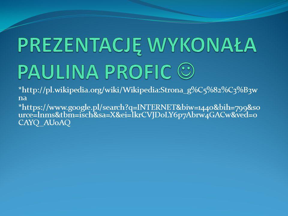 *http://pl.wikipedia.org/wiki/Wikipedia:Strona_g%C5%82%C3%B3w na *https://www.google.pl/search?q=INTERNET&biw=1440&bih=799&so urce=lnms&tbm=isch&sa=X&