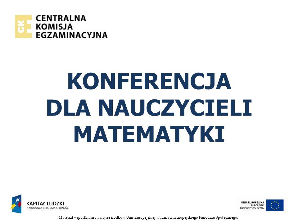 Materiał współfinansowany ze środków Unii Europejskiej w ramach Europejskiego Funduszu Społecznego. KONFERENCJA DLA NAUCZYCIELI MATEMATYKI