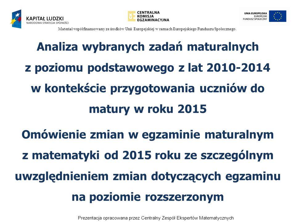 Materiał współfinansowany ze środków Unii Europejskiej w ramach Europejskiego Funduszu Społecznego. Analiza wybranych zadań maturalnych z poziomu pods