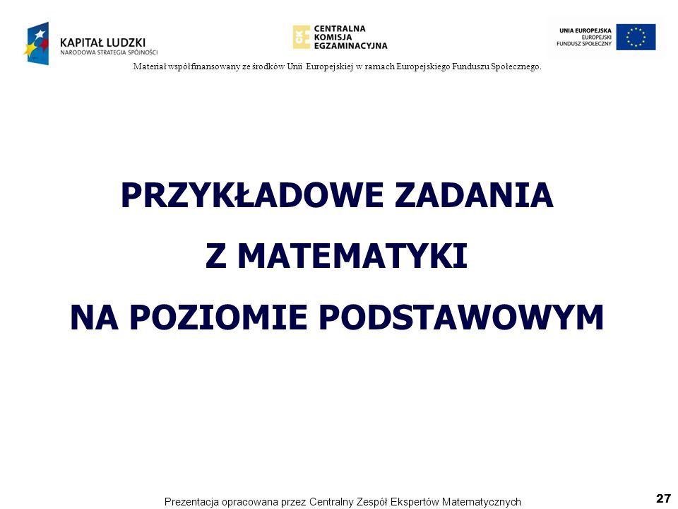 Materiał współfinansowany ze środków Unii Europejskiej w ramach Europejskiego Funduszu Społecznego. PRZYKŁADOWE ZADANIA Z MATEMATYKI NA POZIOMIE PODST