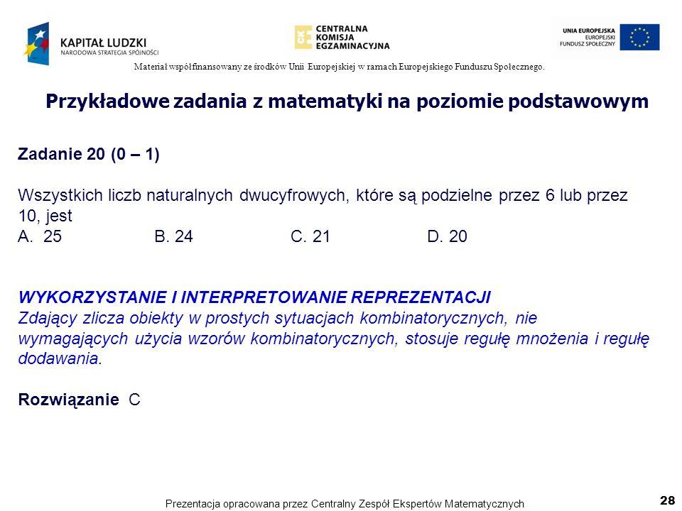 Materiał współfinansowany ze środków Unii Europejskiej w ramach Europejskiego Funduszu Społecznego. Zadanie 20 (0 – 1) Wszystkich liczb naturalnych dw