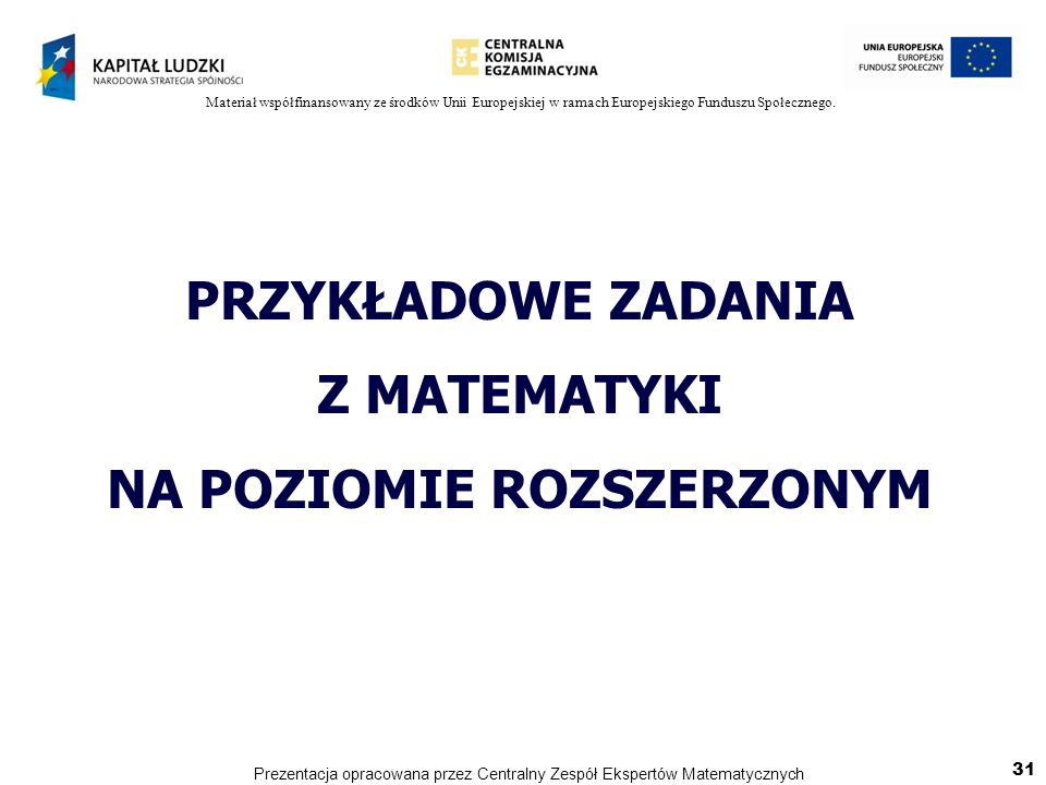 Materiał współfinansowany ze środków Unii Europejskiej w ramach Europejskiego Funduszu Społecznego. PRZYKŁADOWE ZADANIA Z MATEMATYKI NA POZIOMIE ROZSZ