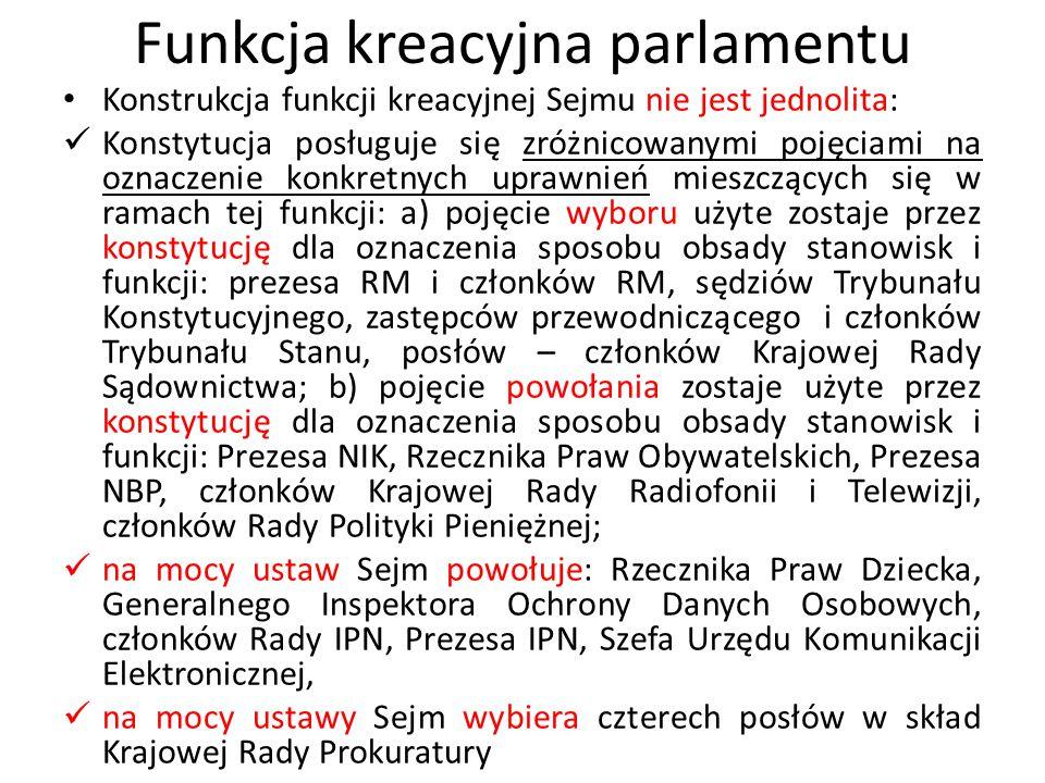Funkcja kreacyjna parlamentu Konstrukcja funkcji kreacyjnej Sejmu nie jest jednolita: Konstytucja posługuje się zróżnicowanymi pojęciami na oznaczenie