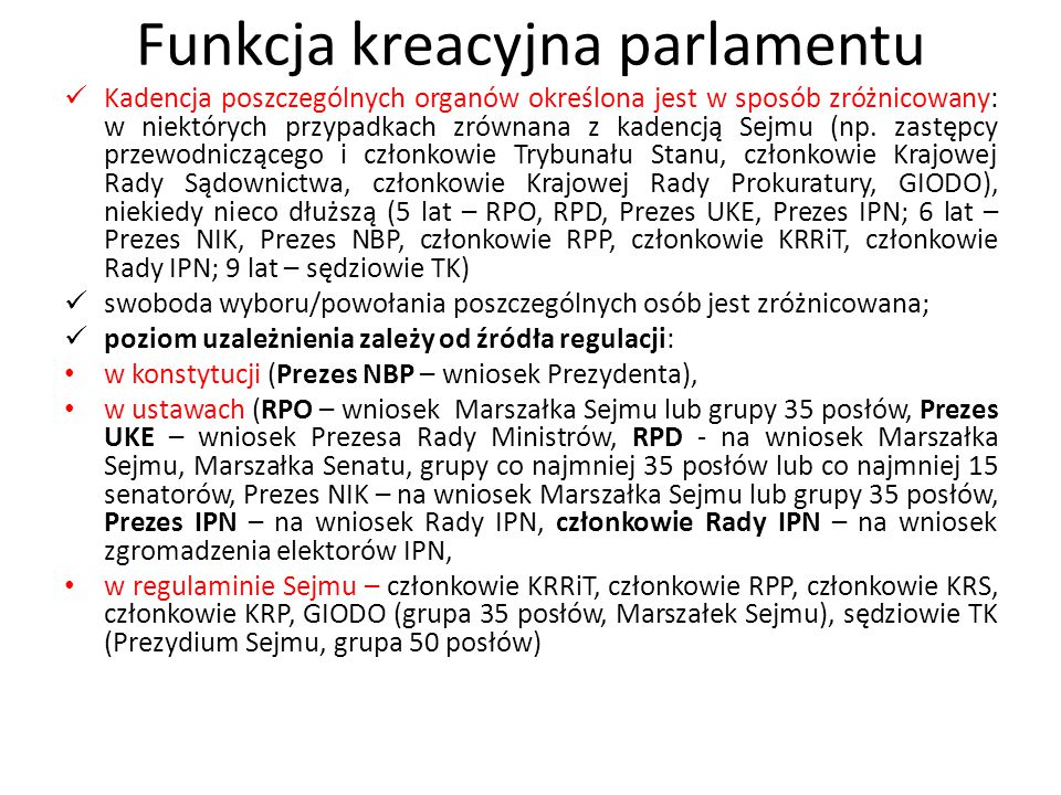 Funkcja kreacyjna parlamentu Kadencja poszczególnych organów określona jest w sposób zróżnicowany: w niektórych przypadkach zrównana z kadencją Sejmu