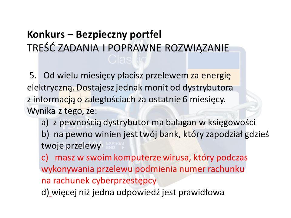 Konkurs – Bezpieczny portfel TREŚĆ ZADANIA I POPRAWNE ROZWIĄZANIE 5.