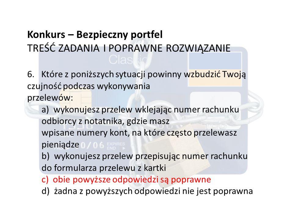 Konkurs – Bezpieczny portfel TREŚĆ ZADANIA I POPRAWNE ROZWIĄZANIE 6.
