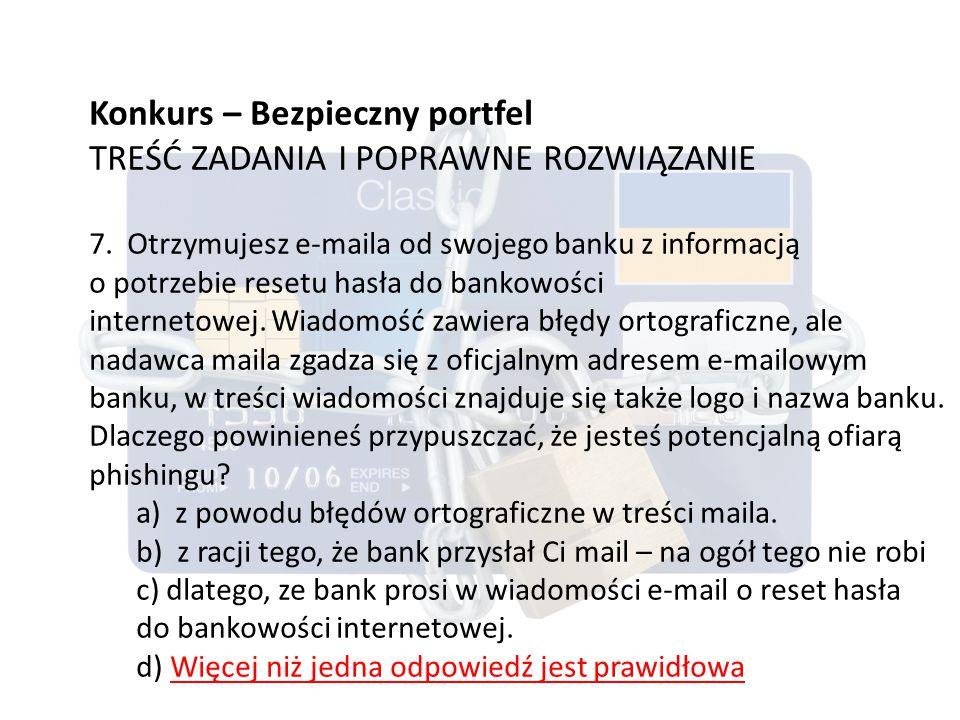 Konkurs – Bezpieczny portfel TREŚĆ ZADANIA I POPRAWNE ROZWIĄZANIE 7.