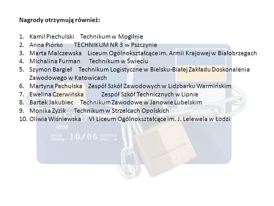 Nagrody otrzymują również: 1.Kamil Piechulski Technikum w Mogilnie 2.Anna PiórkoTECHNIKUM NR 3 w Pszczynie 3.Marta Malczewska Liceum Ogólnokształcące im.