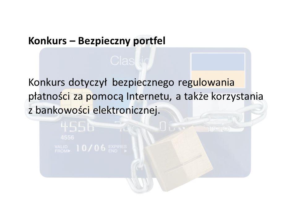 Konkurs – Bezpieczny portfel Konkurs dotyczył bezpiecznego regulowania płatności za pomocą Internetu, a także korzystania z bankowości elektronicznej.