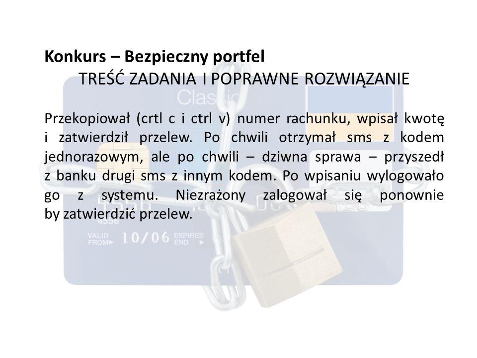 Konkurs – Bezpieczny portfel TREŚĆ ZADANIA I POPRAWNE ROZWIĄZANIE Przekopiował (crtl c i ctrl v) numer rachunku, wpisał kwotę i zatwierdził przelew.