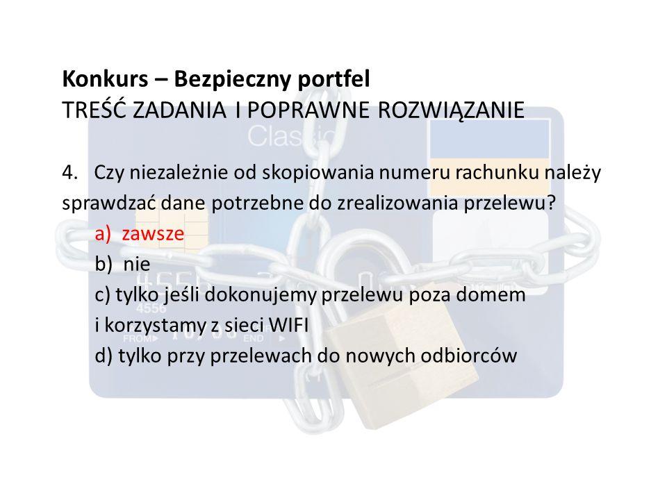 Konkurs – Bezpieczny portfel TREŚĆ ZADANIA I POPRAWNE ROZWIĄZANIE 4.