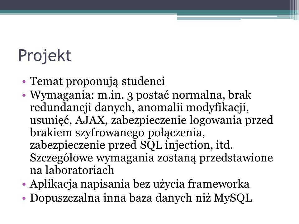 Temat proponują studenci Wymagania: m.in. 3 postać normalna, brak redundancji danych, anomalii modyfikacji, usunięć, AJAX, zabezpieczenie logowania pr
