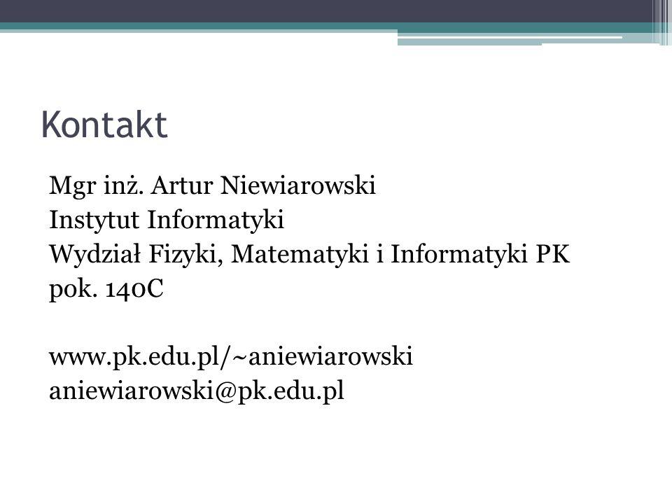 Kontakt Mgr inż. Artur Niewiarowski Instytut Informatyki Wydział Fizyki, Matematyki i Informatyki PK pok. 140C www.pk.edu.pl/~aniewiarowski aniewiarow