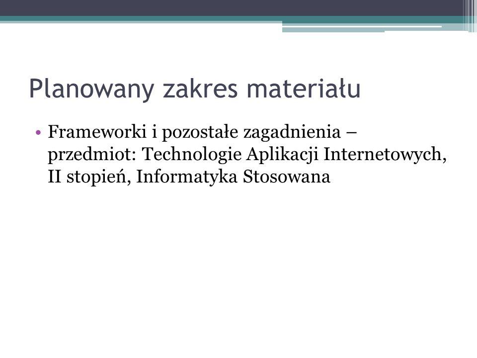 Planowany zakres materiału Frameworki i pozostałe zagadnienia – przedmiot: Technologie Aplikacji Internetowych, II stopień, Informatyka Stosowana