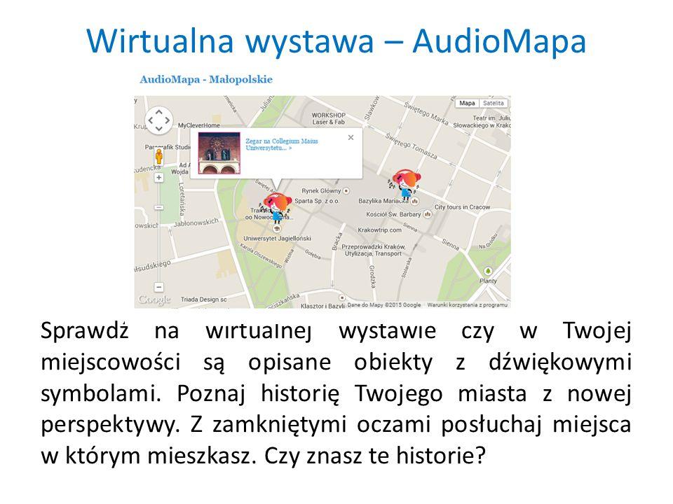 Wirtualna wystawa – AudioMapa Sprawdź na wirtualnej wystawie czy w Twojej miejscowości są opisane obiekty z dźwiękowymi symbolami.