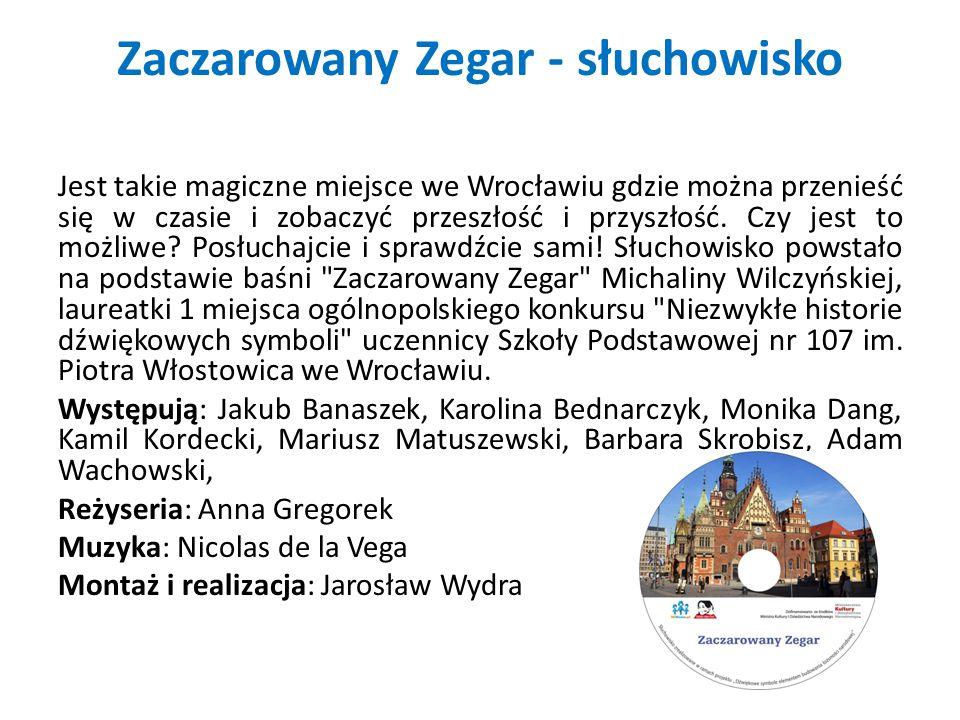 Zaczarowany Zegar - słuchowisko Jest takie magiczne miejsce we Wrocławiu gdzie można przenieść się w czasie i zobaczyć przeszłość i przyszłość.