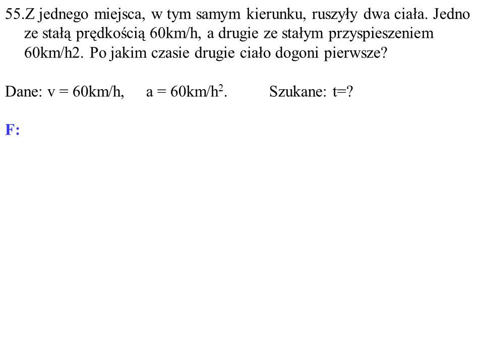 Dane: v = 60km/h, a = 60km/h 2. Szukane: t=? F:
