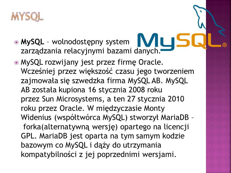  MySQL – wolnodostępny system zarządzania relacyjnymi bazami danych.  MySQL rozwijany jest przez firmę Oracle. Wcześniej przez większość czasu jego