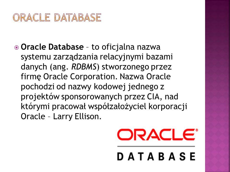  Oracle Database – to oficjalna nazwa systemu zarządzania relacyjnymi bazami danych (ang. RDBMS) stworzonego przez firmę Oracle Corporation. Nazwa Or