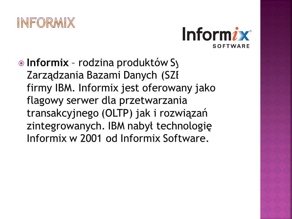  Informix – rodzina produktów Systemów Zarządzania Bazami Danych (SZBD) firmy IBM. Informix jest oferowany jako flagowy serwer dla przetwarzania tran
