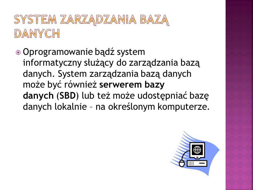  Oprogramowanie bądź system informatyczny służący do zarządzania bazą danych. System zarządzania bazą danych może być również serwerem bazy danych (S