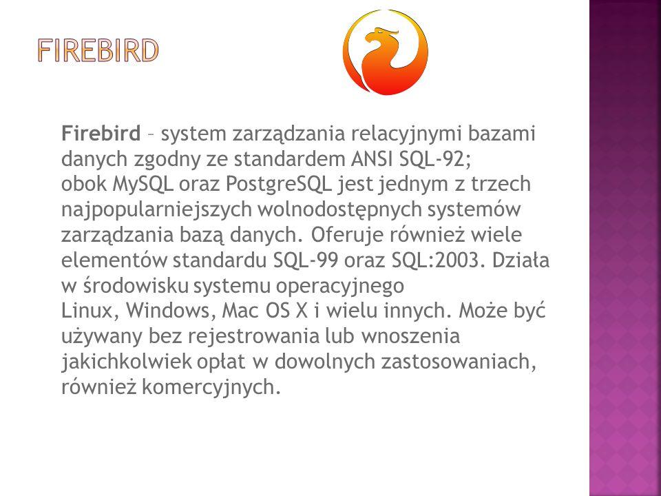 Firebird – system zarządzania relacyjnymi bazami danych zgodny ze standardem ANSI SQL-92; obok MySQL oraz PostgreSQL jest jednym z trzech najpopularni