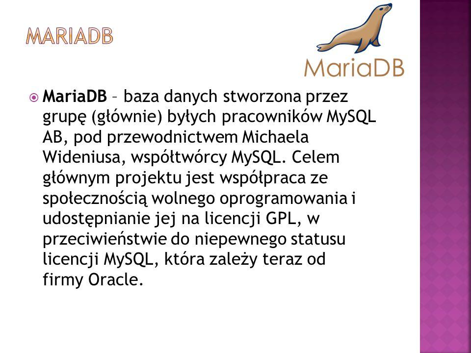  MariaDB – baza danych stworzona przez grupę (głównie) byłych pracowników MySQL AB, pod przewodnictwem Michaela Wideniusa, współtwórcy MySQL. Celem g