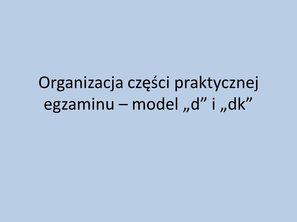 """Organizacja części praktycznej egzaminu – model """"d"""" i """"dk"""""""