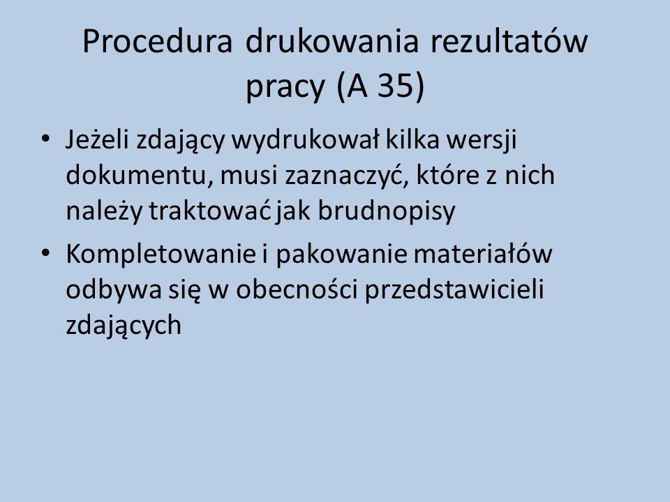 Procedura drukowania rezultatów pracy (A 35) Jeżeli zdający wydrukował kilka wersji dokumentu, musi zaznaczyć, które z nich należy traktować jak brudnopisy Kompletowanie i pakowanie materiałów odbywa się w obecności przedstawicieli zdających