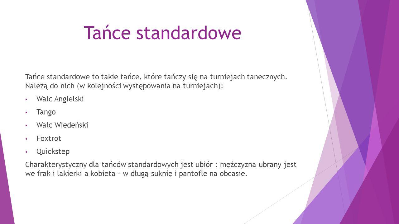 Tańce standardowe Tańce standardowe to takie tańce, które tańczy się na turniejach tanecznych. Należą do nich (w kolejności występowania na turniejach