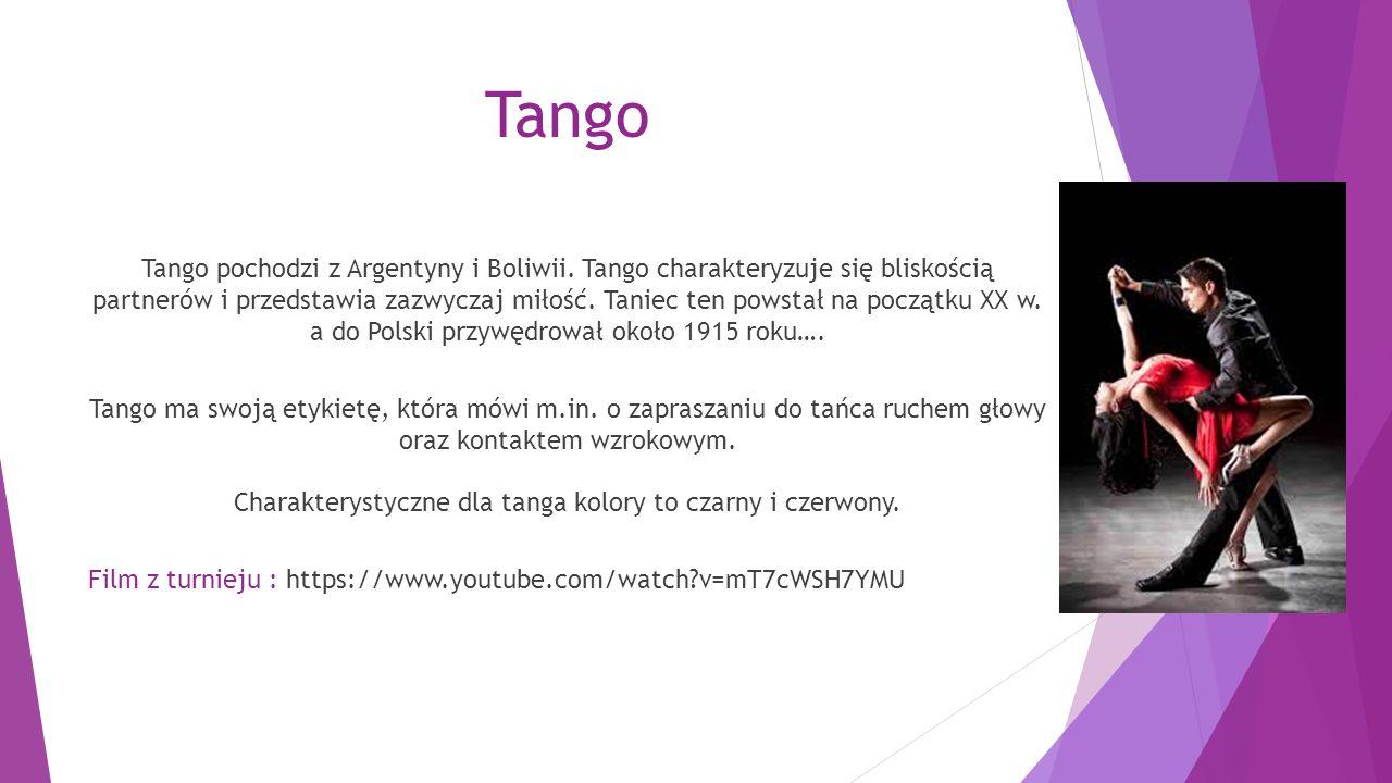 Tango Tango pochodzi z Argentyny i Boliwii. Tango charakteryzuje się bliskością partnerów i przedstawia zazwyczaj miłość. Taniec ten powstał na począt