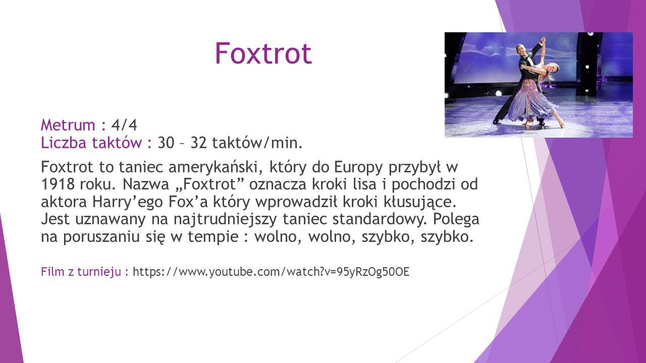 """Foxtrot Metrum : 4/4 Liczba taktów : 30 – 32 taktów/min. Foxtrot to taniec amerykański, który do Europy przybył w 1918 roku. Nazwa """"Foxtrot"""" oznacza k"""