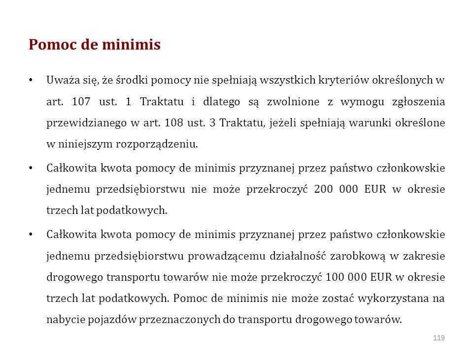 Pomoc de minimis Uważa się, że środki pomocy nie spełniają wszystkich kryteriów określonych w art.