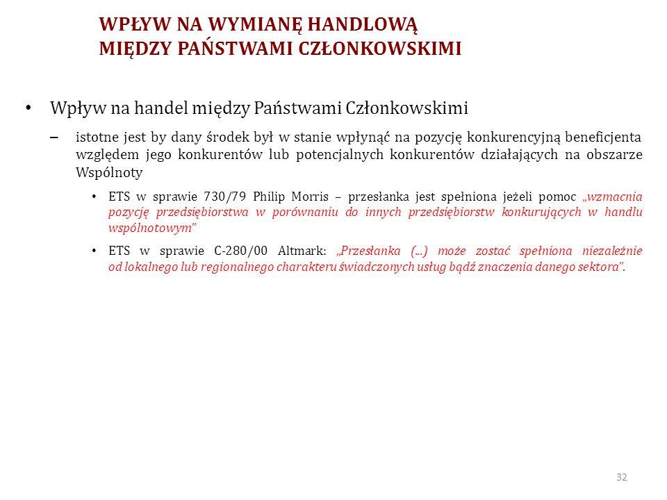 WPŁYW NA WYMIANĘ HANDLOWĄ MIĘDZY PAŃSTWAMI CZŁONKOWSKIMI beneficjent pomocy konkuruje z podmiotami prowadzącymi działalność gospodarczą z innych państw członkowskich - zasięg działalności - wielkość pomocy ETS z 3.3.2005, Heiser, C-172/03; ETS z 24.7.2003, Altmark Trans GmbH, C-280/00 33