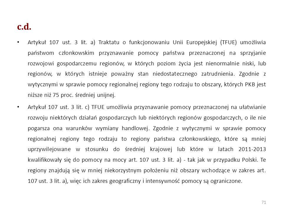 Perspektywa 2014-2020 Maksymalna intensywność pomocy regionalnej liczona jako stosunek wartości pomocy regionalnej, wyrażonej w ekwiwalencie dotacji brutto, do kosztów kwalifikujących się do objęcia tą pomocą wynosi: 1) 50% - na obszarach należących do województw: lubelskiego, podkarpackiego, podlaskiego, warmińsko – mazurskiego; 2) 35% - na obszarach należących do województw: kujawsko – pomorskiego, lubuskiego, łódzkiego, małopolskiego, opolskiego, pomorskiego, świętokrzyskiego, zachodniopomorskiego oraz na obszarach należących do podregionów: ciechanowsko-płockiego, ostrołęcko-siedleckiego, radomskiego i warszawskiego wschodniego; 3) 25 % - na obszarach należących do województw dolnośląskiego, wielkopolskiego, śląskiego; 4) 20% - na obszarze należącym do podregionu warszawskiego zachodniego; 5) 15% - na obszarze należącym do miasta stołecznego Warszawy w okresie od dnia 1 lipca 2014 r.