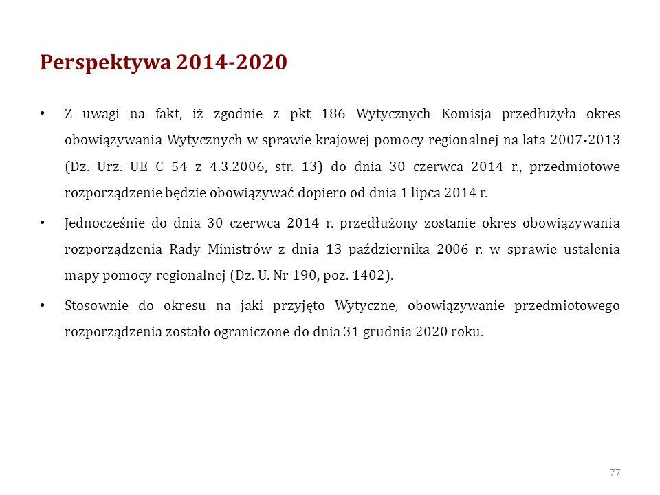 Perspektywa 2014-2020 Przedmiotowe rozporządzenie będzie miało zastosowanie zarówno do pomocy regionalnej udzielanej na warunkach określonych w Wytycznych, jak również w przyszłym rozporządzeniu w sprawie wyłączeń blokowych, które zastąpi obecnie obowiązujące rozporządzenie Komisji (WE) nr 800/2008 z dnia 6 sierpnia 2008 r.