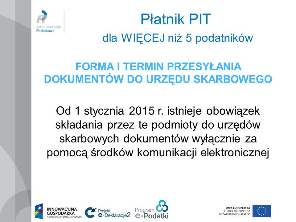 Płatnik PIT dla WIĘCEJ niż 5 podatników FORMA I TERMIN PRZESYŁANIA DOKUMENTÓW DO URZĘDU SKARBOWEGO Od 1 stycznia 2015 r.