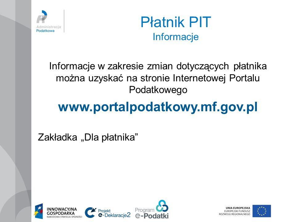 """Płatnik PIT Informacje Informacje w zakresie zmian dotyczących płatnika można uzyskać na stronie Internetowej Portalu Podatkowego www.portalpodatkowy.mf.gov.pl Zakładka """"Dla płatnika"""